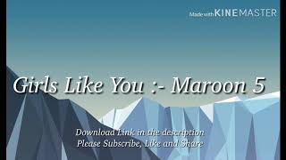 Girls Like You :- Maroon 5(WITH DOWNLOAD LINK)