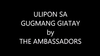 ULIPON SA GUGMANG GIATAY by THE AMBASSADORS (Lyrics)