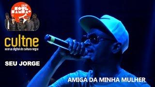 """CULTNE DOC - Seu Jorge & Soul Mais samba - """"Amiga da Minha Mulher"""""""