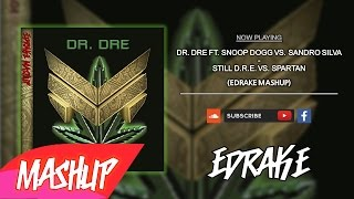 Dr. Dre vs. Sandro Silva - Still D.R.E. vs. Spartan (EDRAKE Mashup)