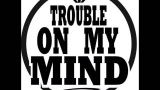 TROUBLE ON MY MIND - SACRIFICIO - RENCOR ETERNO