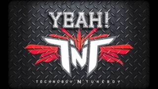 """TNT aka Technoboy 'N' Tuneboy """"YEAH!"""""""