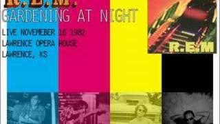 R.E.M. - Gardening At Night (Live)