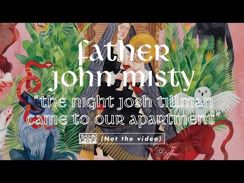 father-john-misty-the-night-josh-tillman-came-to-our-apartment-full-album-stream-track-4-of-11-sub-pop