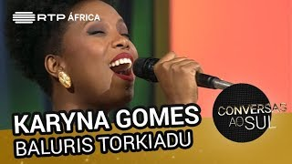 Karyna Gomes - Baluris Torkiadu   Conversas ao Sul   RTP África