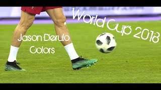 Cristiano Ronaldo 2018 ▶ JASON DERULO - COLORS (World Cup Anthem for the 2018 FIFA World Cup) HD