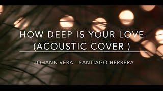How Deep is Your Love - Calvin Harris ( Cover ) | Johann Vera - Santiago Herrera