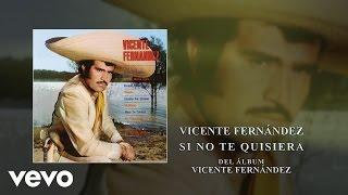 Vicente Fernández - Si No Te Quisiera