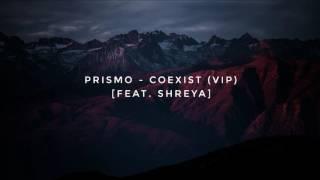 PRISMO - Coexist (VIP) [feat. Shreya]