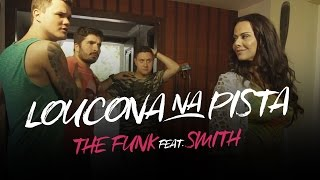 Loucona na Pista - The Funk Part. Mc Smith