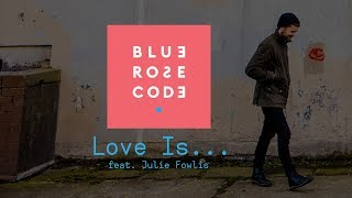 Blue Rose Code - Love Is... (feat. Julie Fowlis) [audio]