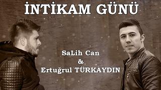 SaLih Can & Ertuğrul Türkaydın 2017 [ İNTİKAM GÜNÜ ] Official Video
