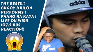 THE BEST!!!! Bugoy Drilon performs | Paano Na Kaya | LIVE on Wish 107.5 Bus REACTION!!