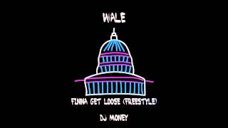 Wale-Finna Get Loose (Freestyle)