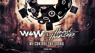 W&W & Headhunterz - We Control The Sound (Preview)