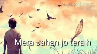 Mera jahan jo tera hua song whats app status video