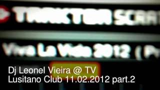 Dj Leonel Vieira @ TV Lusitano Club 11.02.2012 part.2