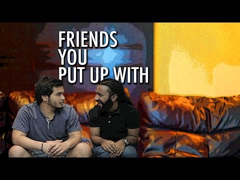 Friends You Put Up With