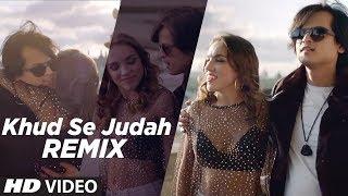 Khud Se Judah Remix (Video)| Shrey Singhal | Dj Syrah | New Song 2018 | Remix 2018