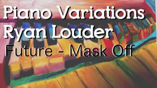 PIANO MUSIC -  Future - Mask Off - Variation by Ryan Louder