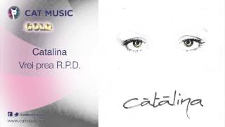 Catalina - Vrei prea R P D