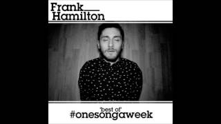 Frank Hamilton - Another Love Song - (Best of #OneSongAWeek Album) HIGH QUALITY