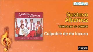 Gustavo Albornoz - Vamos por un cambio - Culpable de mi locura
