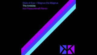 Style of Eye + Magnus the Magnus - The Antidote (Pleasurekraft Remix)