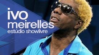 """Na rua, na chuva, na fazenda"" - Ivo Meirelles no Estúdio Showlivre 2013"