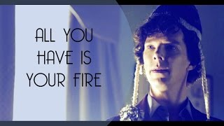 Sherlock || All you have is your fire
