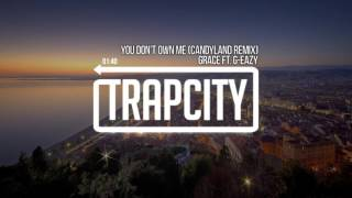 Grace - You Don't Own Me (ft. G-Eazy) (Candyland Remix)
