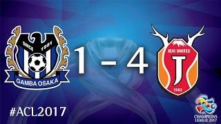 Gamba Osaka vs Jeju United (AFC Champions League 2017 : Group Stage - MD2)