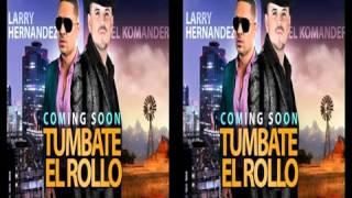 Tumbate El Rollo El Komander Ft Larry Hernandez Lo Mas Nuevo 2014