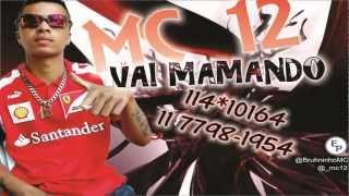 Mc 12 - Vai Mamando ( Dj Neizinho MD & Kelvin Brendon Dj ) Lançamento 2012