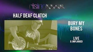 Half Deaf Clatch - Bury My Bones (Live & Unplugged)