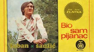 Saban Saulic - Bio sam pijanac - (Audio 1972)