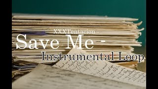 Save Me~XXXTentacion(Instrumental Loop)