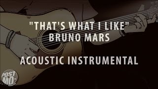 THAT'S WHAT I LIKE - BRUNO MARS (ACOUSTIC GUITAR INSTRUMENTAL / COVER / KARAOKE + LYRICS & CHORDS)
