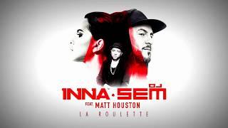 INNA - Ruleta French Version feat  Matt Houston & DJ Sem