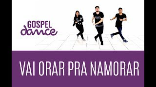Gospel Dance - Vai Orar pra Namorar - Tribo do Funk
