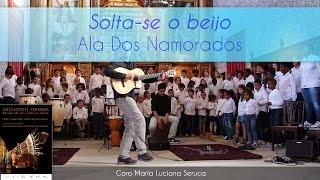 Solta-se o beijo – Ala Dos Namorados (Coro e Orquestra Maria Luciana Seruca)