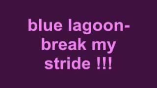 blue lagoon break my stride