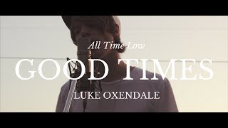 """Good Times"" - All Time Low (Luke Oxendale Cover)"