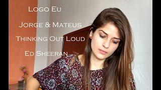 Logo Eu - Jorge & Mateus/Thinking Out Loud - Ed Sheeran (Vanessa Garcia cover)