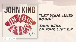 John King - Let Your Hair Down (Official Audio)