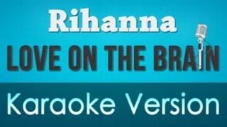 Rihanna - Love On The Brain Karaoke