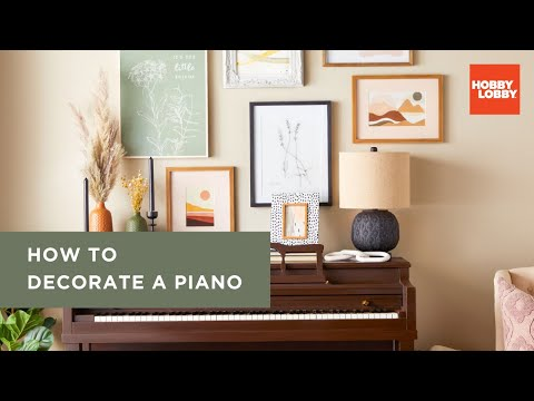 How To Decorate A Piano | Hobby Lobby®