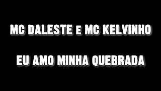 MC DALESTE E MC KELVINHO  - EU AMO MINHA QUEBRADA  | MUSICA NOVA |  2011