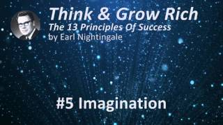 Think & Grow Rich 13 Success Principles by Earl Nightingale - #5 Imagination