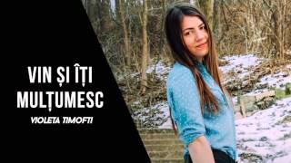 Violeta Timofti - Vin si iti multumesc (Oficial)